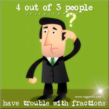 4 out of 3 people have troublewith fractions