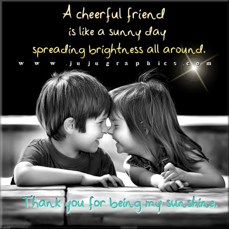 A cheerful friend is like a sunny day