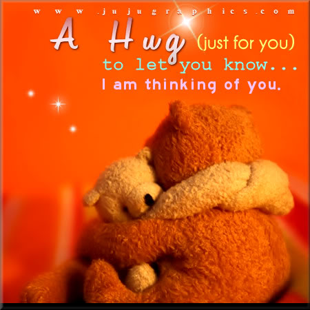 A hug to let you know I am thinking of you