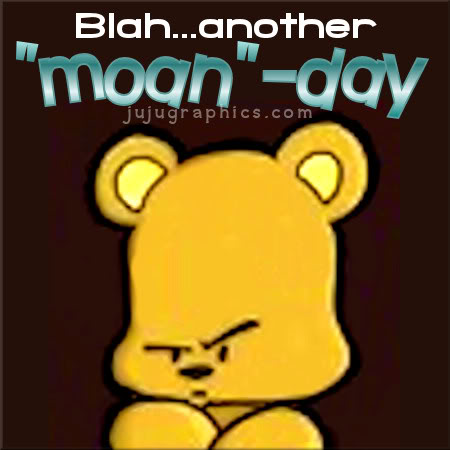 Blah another Moan day