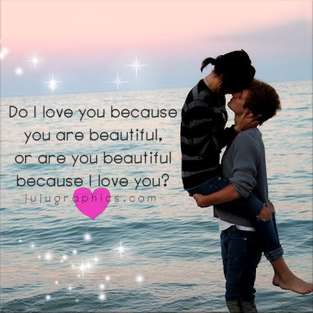 Do I love you because you are beautiful - JuJuGraphics