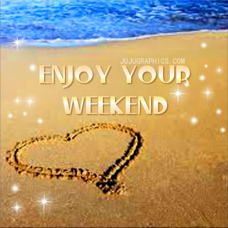 Enjoy your weekend 17 - Graphics, quotes, comments, images