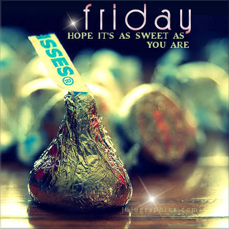 Friday Hope its as sweet as you are