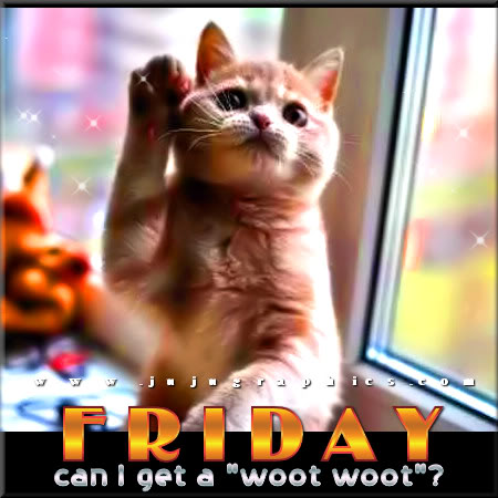 Friday can I get a woot woot