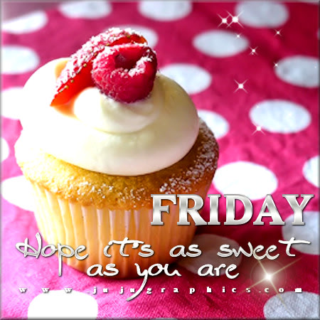 Friday hope its as sweet as you are 2