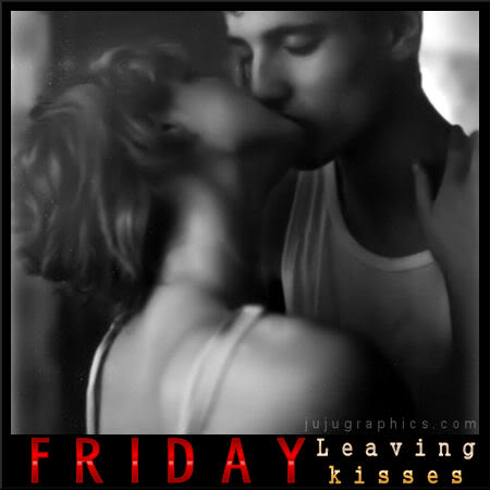 Friday leaving kisses