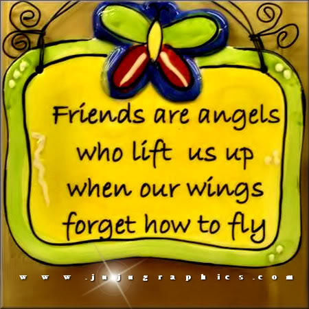 Friends are angels who lift us up when our wings forget how to fly