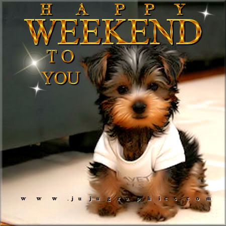 Happy weekend to you - Graphics, quotes, comments, images