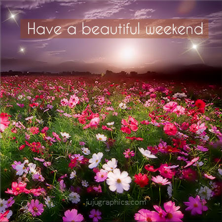 Have a beautiful weekend 7 - Graphics, quotes, comments