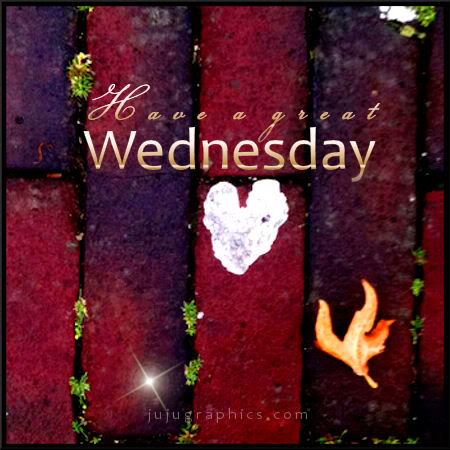 Have a great Wednesday 17 - Graphics, quotes, comments ...