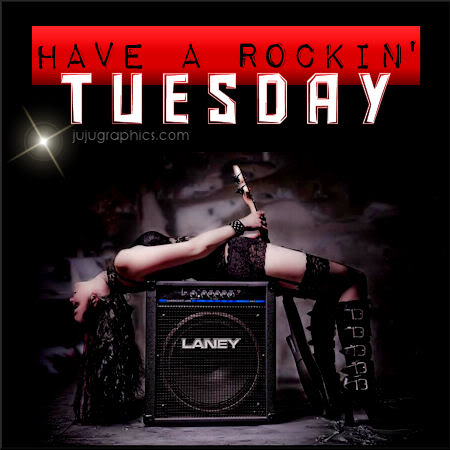 Have a rockin Tuesday
