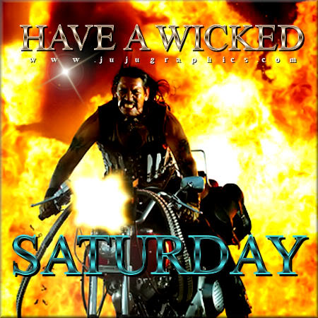 Have a wicked Saturday 8