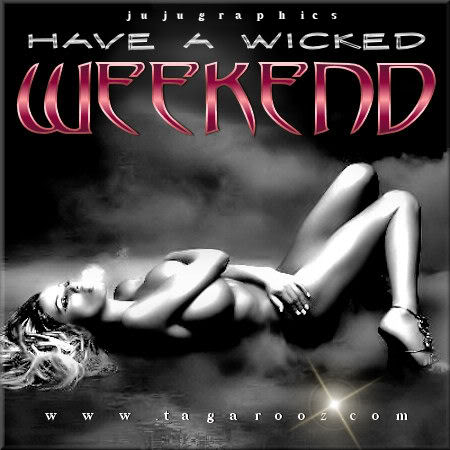 Have a wicked weekend 4