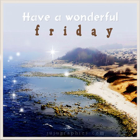 Have A Wonderful Friday 8 Graphics Quotes Comments Images Amp Greetings For Myspace Facebook