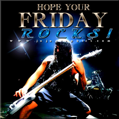 Hope your Friday Rocks 2