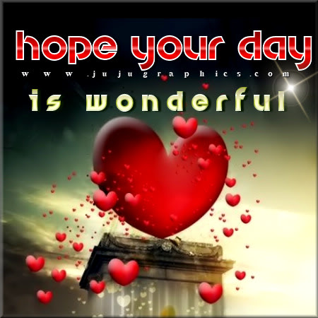 Hope your day is wonderful 3