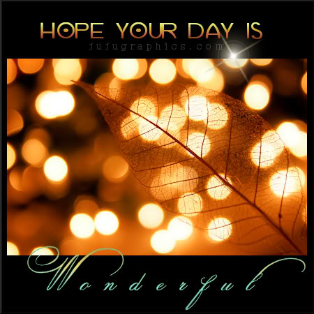 Hope your day is wonderful 4