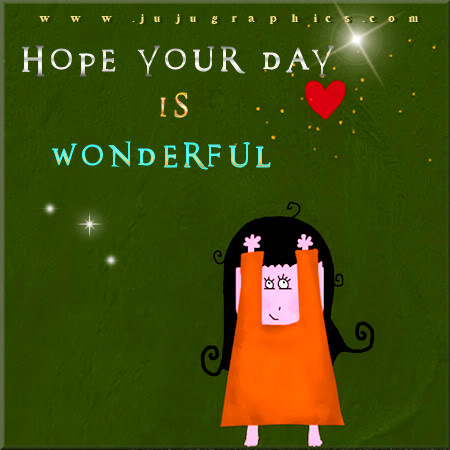 Hope your day is wonderful