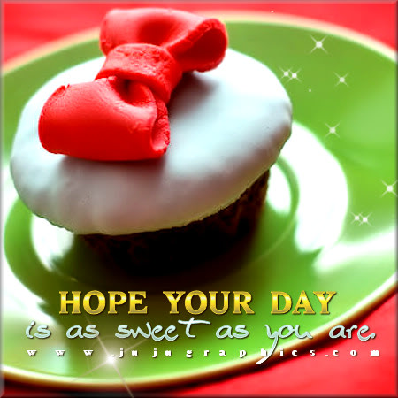 Hope yourday is as sweet as you are