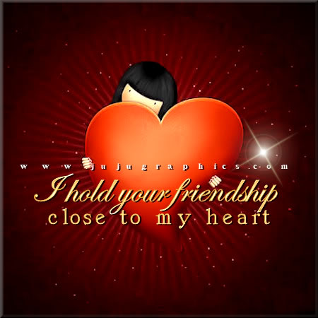I hold your friendship close to my heart