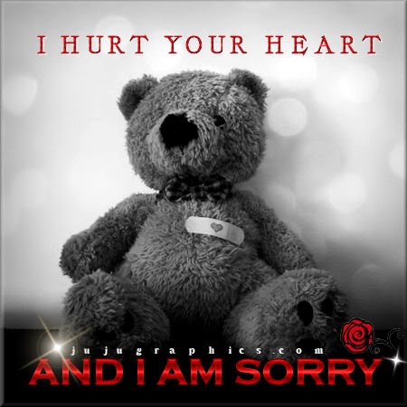 I hurt your heart and I am sorry