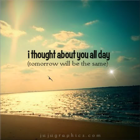 I thought about you all day - Graphics, quotes, comments ...