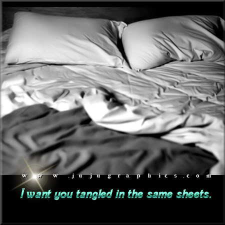 I want you tangled in the same sheets