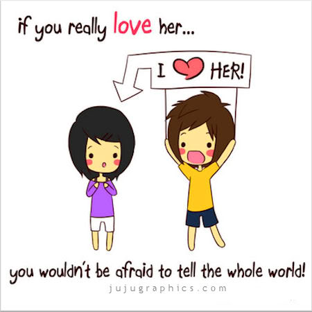 If you really love her you wouldnt be afraid to tell the whole world