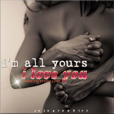 Im all yours I love you