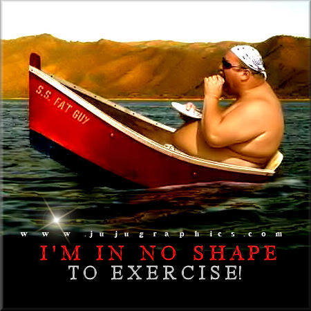 Im in no shape to exercise