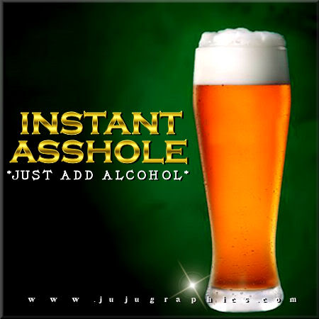Instant asshold just add alcohol