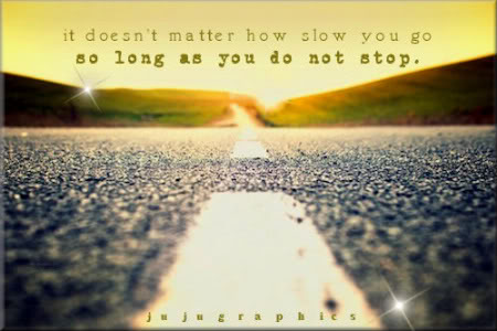 It doesnt matter how slow you go as long as you do not stop
