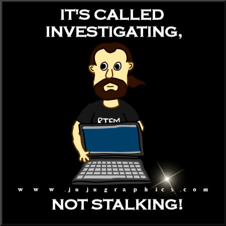 Its called investigating not stalking