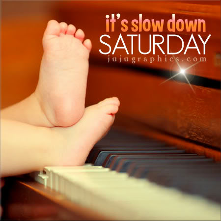 Its slow down Saturday