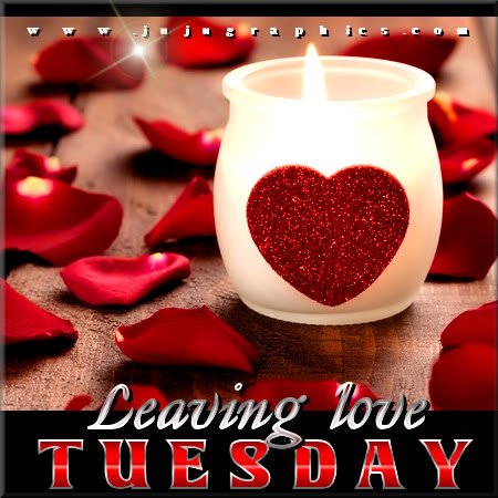 Leaving love Tuesday