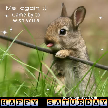 Me again came by to wish you a happy Saturday