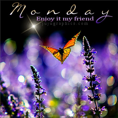 Monday enjoy it my friend