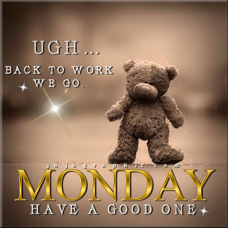 Monday have a good one