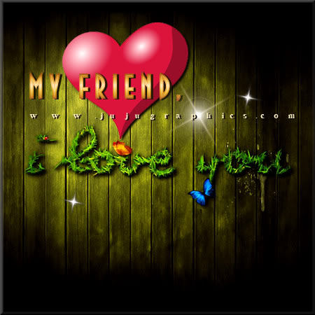 My friend I love you