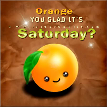 Orange you glad its Saturday