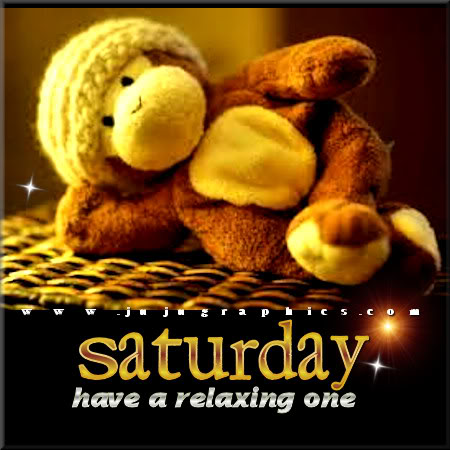 Saturday have a relaxing one