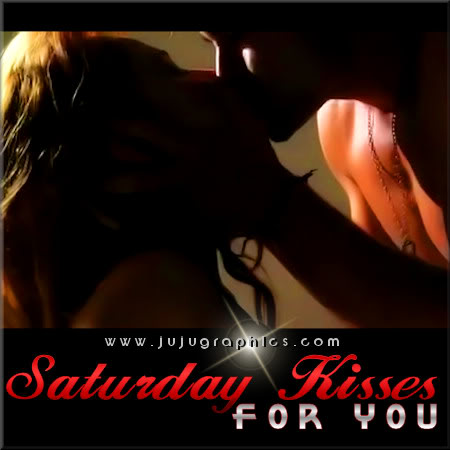 Saturday kisses for you 2