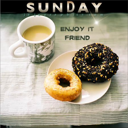 Sunday enjoy it friend