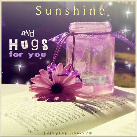 Sunshine and hugs for you
