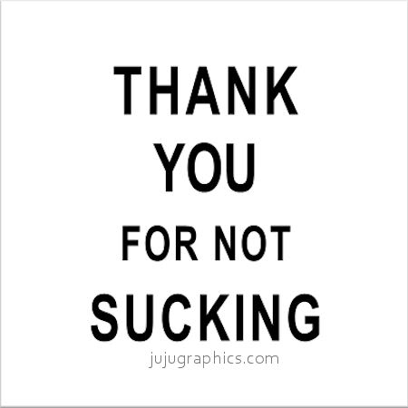 Thank you for not sucking