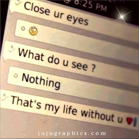 Thats my life without you love you