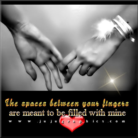 The spaces between your fingers are meant to be filled with mine