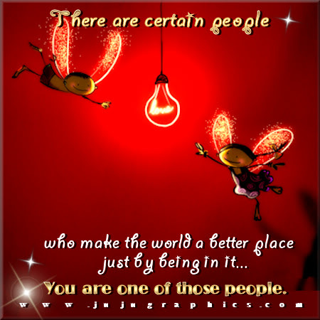 There are certain people who makethe world a better place