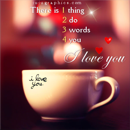 There is 1 thing 2 do 3 words 4 you I love you