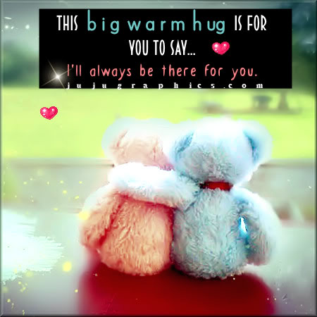 This big warm hug is for you to say